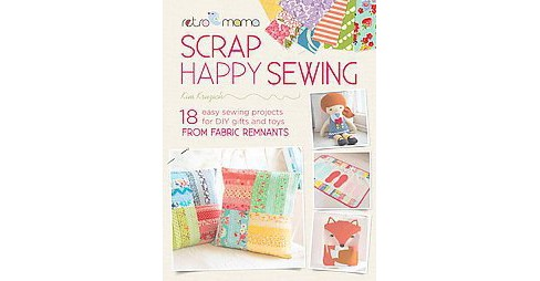 Retro Mama Scrap Happy Sewing : 18 Easy Sewing Projects for DIY Gifts and Toys from Fabric Remnants - image 1 of 1