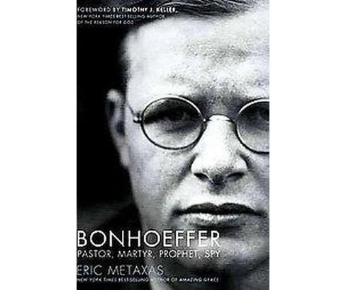 Bonhoeffer : Pastor, Martyr, Prophet, Spy: A Righteous Gentile vs. The Third Reich (Hardcover) (Eric - image 1 of 1