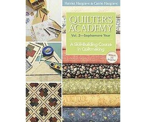 Quilter's Academy Sophomore Year : A Skill-building Course in Quiltmaking (Vol 2) (Paperback) (Harriet - image 1 of 1