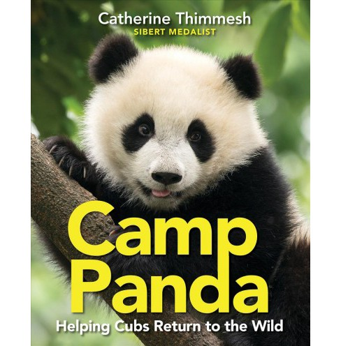 Camp Panda : Helping Cubs Return to the Wild -  by Catherine Thimmesh (Hardcover) - image 1 of 1