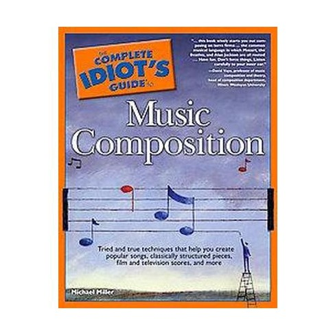 The complete idiot's guide to music composition: book.