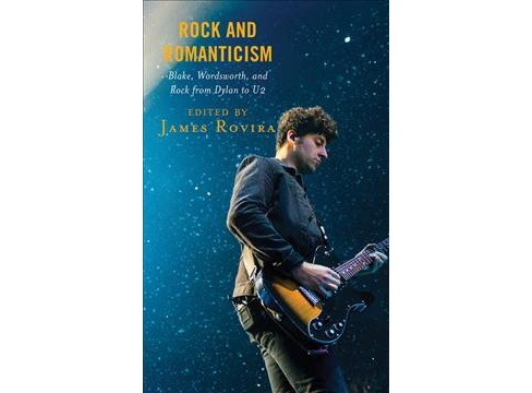 Rock and Romanticism : Blake, Wordsworth, and Rock from Dylan to U2 -  (Hardcover) - image 1 of 1