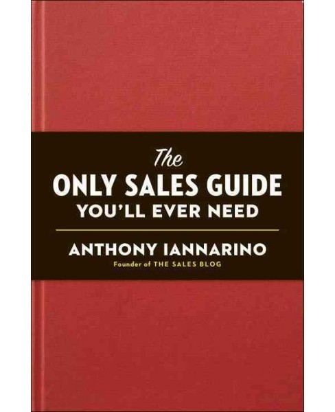 Only Sales Guide You'll Ever Need (Hardcover) (Anthony Iannarino) - image 1 of 1