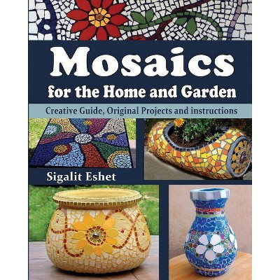 Mosaics for the Home and Garden - (Art and Crafts Book) by  Sigalit Eshet (Paperback)