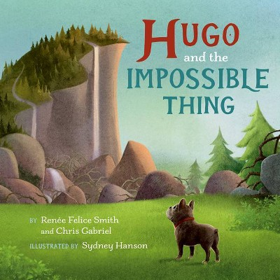 Hugo and the Impossible Thing - by  Renée Felice Smith & Chris Gabriel (Hardcover)