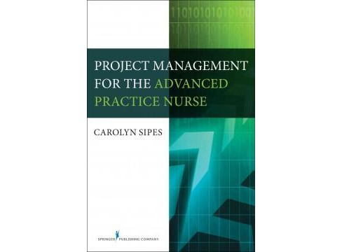 Project Management for the Advanced Practice Nurse (Paperback) (Carolyn Sipes) - image 1 of 1