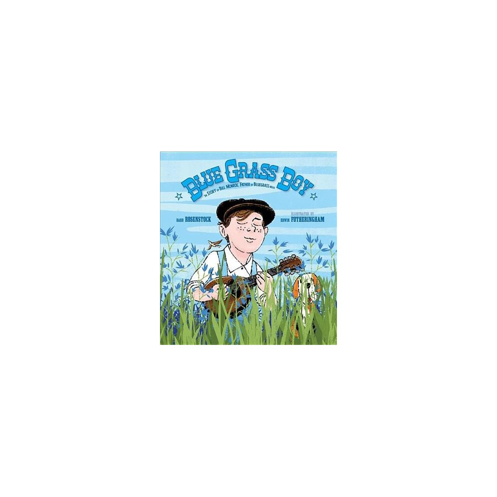 Blue Grass Boy : The Story of Bill Monroe, Father of Bluegrass Music - by Barb Rosenstock (Hardcover)
