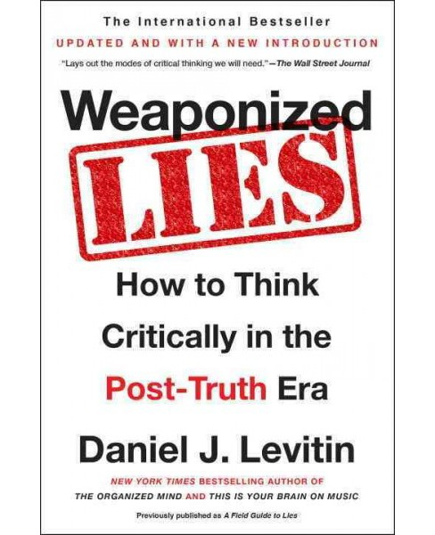 Weaponized Lies : How to Think Critically in the Post-Truth Era (Reprint) (Paperback) (Daniel J. - image 1 of 1