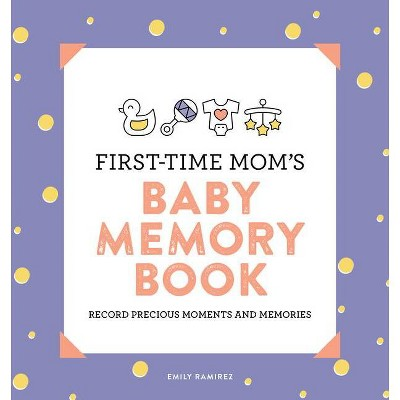 First-Time Mom's Baby Memory Book - by  Emily Ramirez (Paperback)