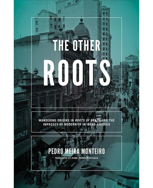 Other Roots : Wandering Origins in Roots of Brazil and the Impasses of Modernity in Ibero-America - image 1 of 1