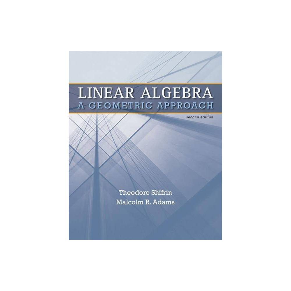 Linear Algebra - 2 Edition by Ted Shifrin & Malcolm Adams (Hardcover)