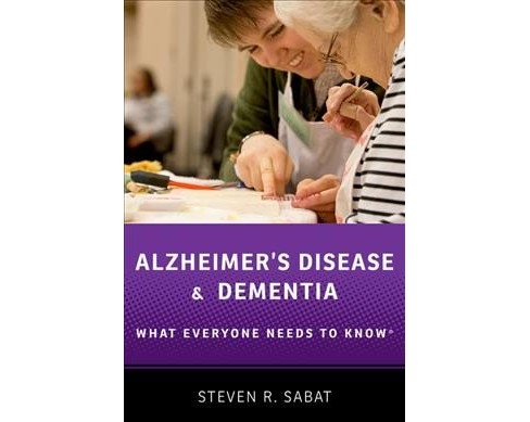 Alzheimer's Disease and Dementia : What Everyone Needs to Know -  by Steven R. Sabat (Paperback) - image 1 of 1