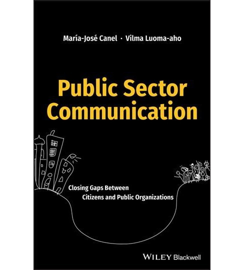 Public Sector Communication : Closing Gaps Between Citizens and Public Organizations -  (Hardcover) - image 1 of 1
