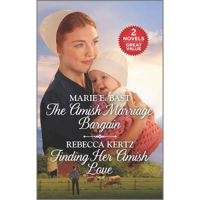 The Amish Marriage Bargain and Finding Her Amish Love - by  Marie E Bast & Rebecca Kertz (Paperback)