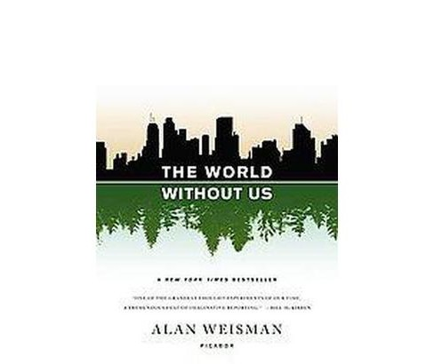 The World Without Us (Reprint) (Paperback) by Alan Weisman - image 1 of 1