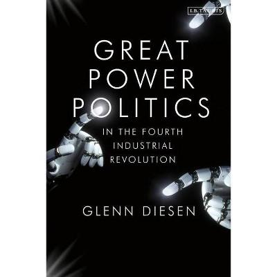 Great Power Politics in the Fourth Industrial Revolution - by  Glenn Diesen (Hardcover)