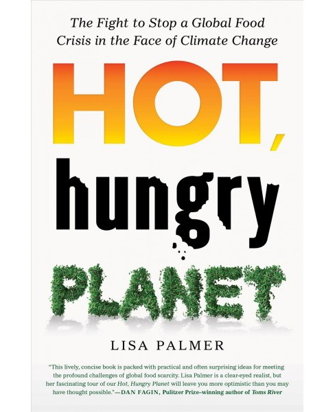 Hot, Hungry Planet : The Fight to Stop a Global Food Crisis in the Face of Climate Change -  (Hardcover) - image 1 of 1