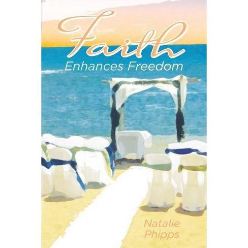 Faith Enhances Freedom - by  Natalie Phipps (Paperback) - image 1 of 1