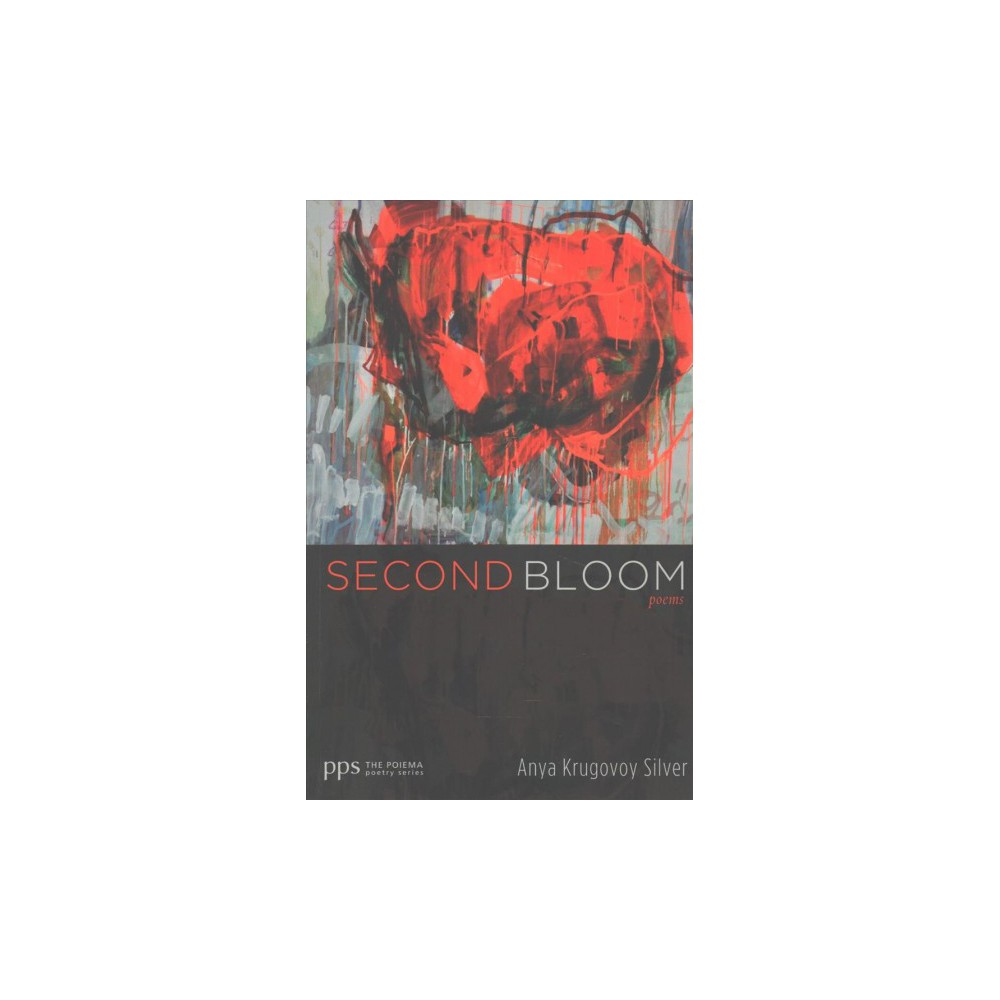 Second Bloom : Poems (Paperback) (Anya Krugovoy Silver)