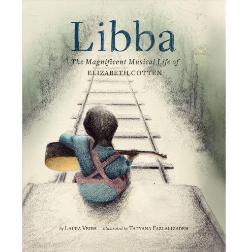 Libba : The Magnificent Musical Life of Elizabeth Cotten -  by Laura Veirs (School And Library) - image 1 of 1