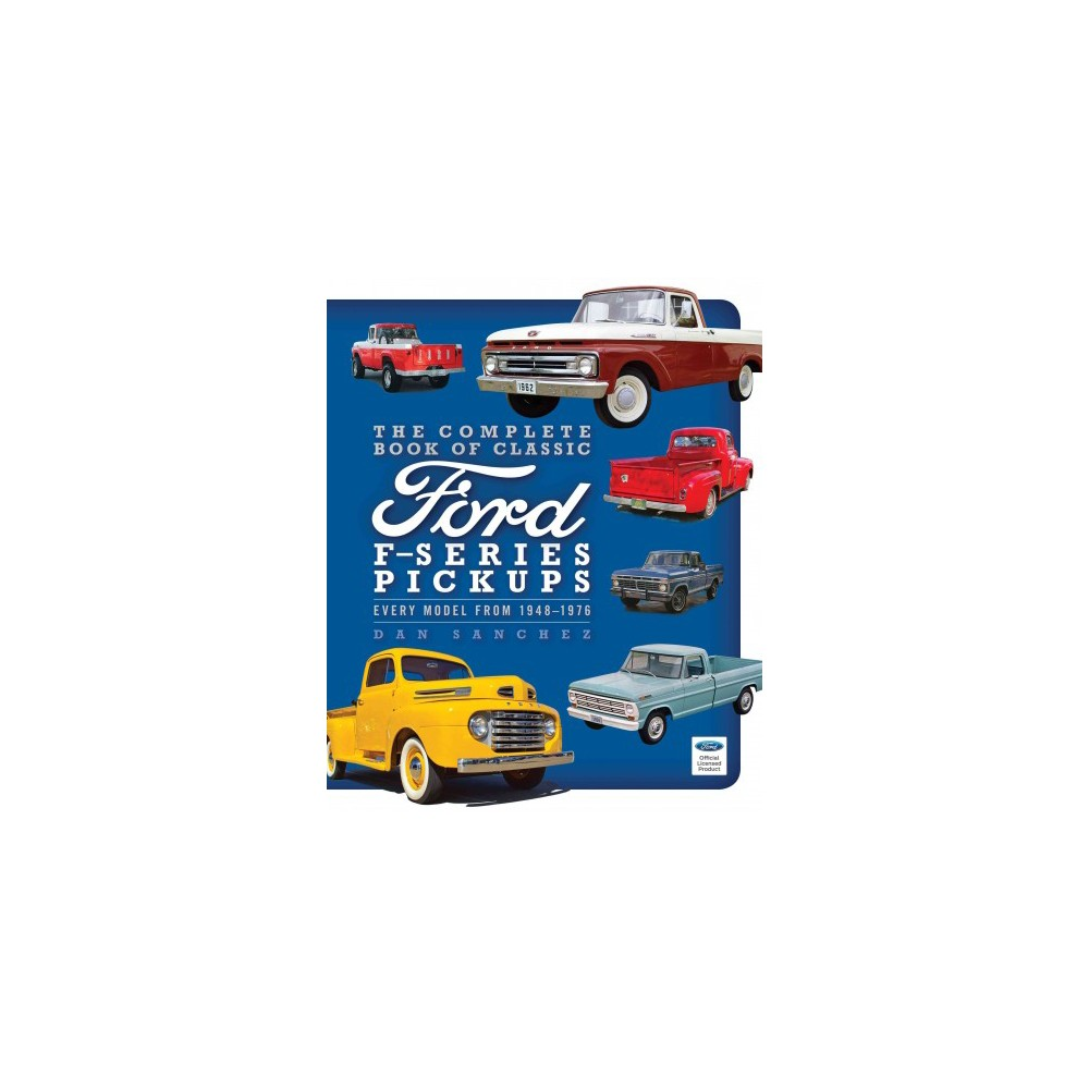 The Complete Book of Classic Ford F-Series P (Hardcover)