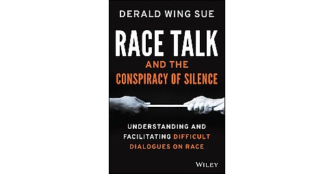 Race Talk and the Conspiracy of Silence : Understanding and Facilitating Difficult Dialogues on Race - image 1 of 1