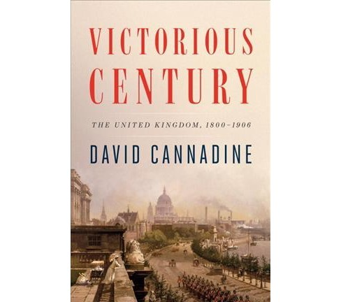 Victorious Century : The United Kingdom, 1800-1906 -  by David Cannadine (Hardcover) - image 1 of 1