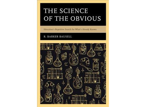 Science of the Obvious : Education's Repetitive Search for What's Already Known -  (Hardcover) - image 1 of 1