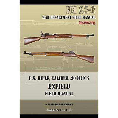 U.S. Rifle, Caliber .30 M1917 Enfield - by  War Department (Paperback)