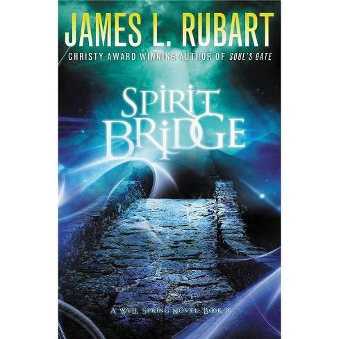 Spirit Bridge - (Well Spring Novels) by  James L Rubart (Paperback) - image 1 of 1