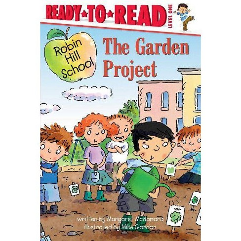The Garden Project - (Ready-To-Read Robin Hill School - Level 1 (Paperback)) by  Margaret McNamara - image 1 of 1