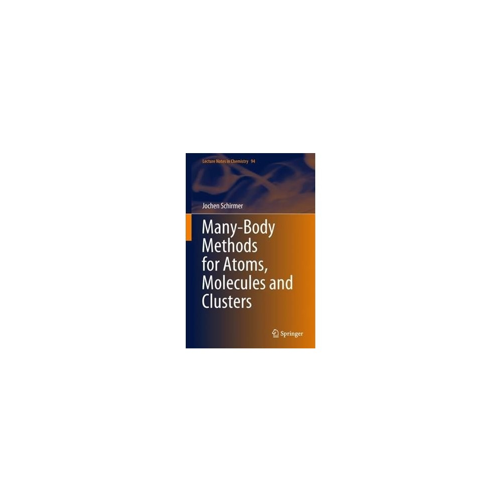 Many-body Methods for Atoms, Molecules and Clusters - by Jochen Schirmer (Hardcover)