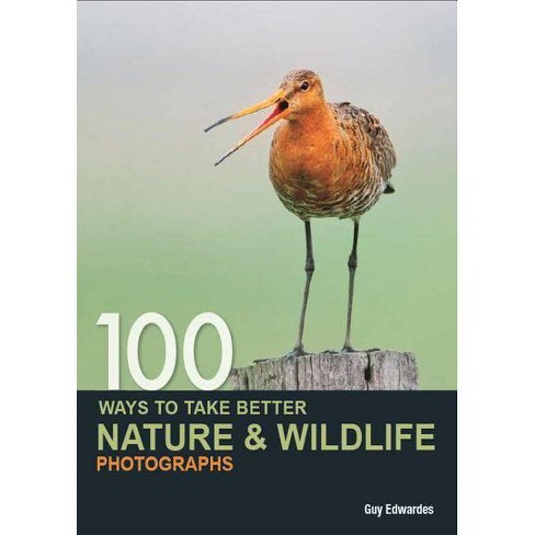 100 Ways to Take Better Nature & Wildlife Photographs - by  Guy Edwardes (Paperback) - image 1 of 1