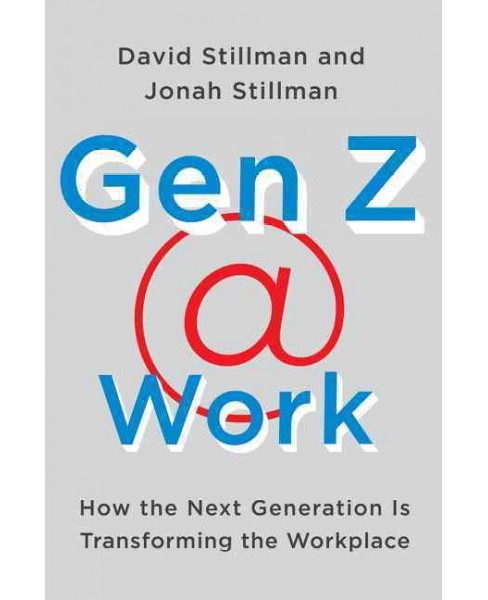 Gen Z @ Work : How the Next Generation Is Transforming the Workplace (Hardcover) (David Stillman & Jonah - image 1 of 1