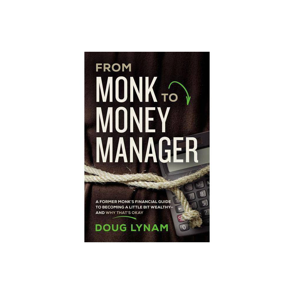 From Monk to Money Manager - by Doug Lynam (Paperback) Reviews