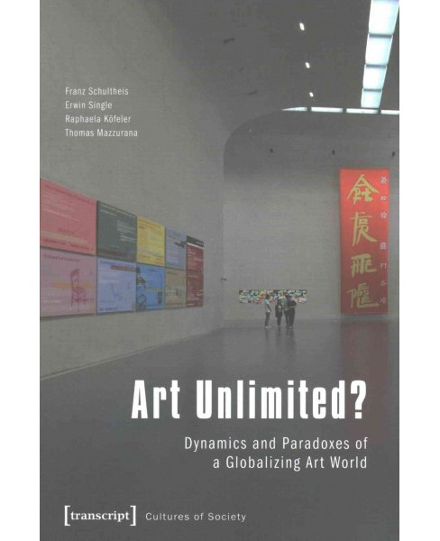 Art Unlimited? : Dynamics and Paradoxes of a Globalizing Art World (Paperback) (Franz Schultheis & Erwin - image 1 of 1