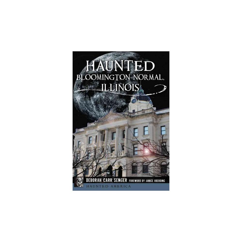 Haunted Bloomington-Normal, Illinois (Paperback) (Deborah Carr Senger)