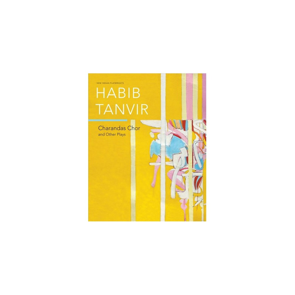 Charandas Chor and Other Plays - by Habib Tanvir (Paperback)