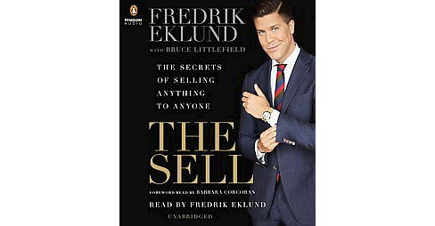 Sell : The Secrets of Selling Anything to Anyone (Unabridged) (CD/Spoken Word) (Fredrik Eklund) - image 1 of 1