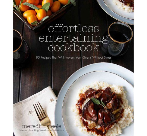 Effortless Entertaining Cookbook : 80 Recipes That Will Impress Your Guests Without Stress (Paperback) - image 1 of 1
