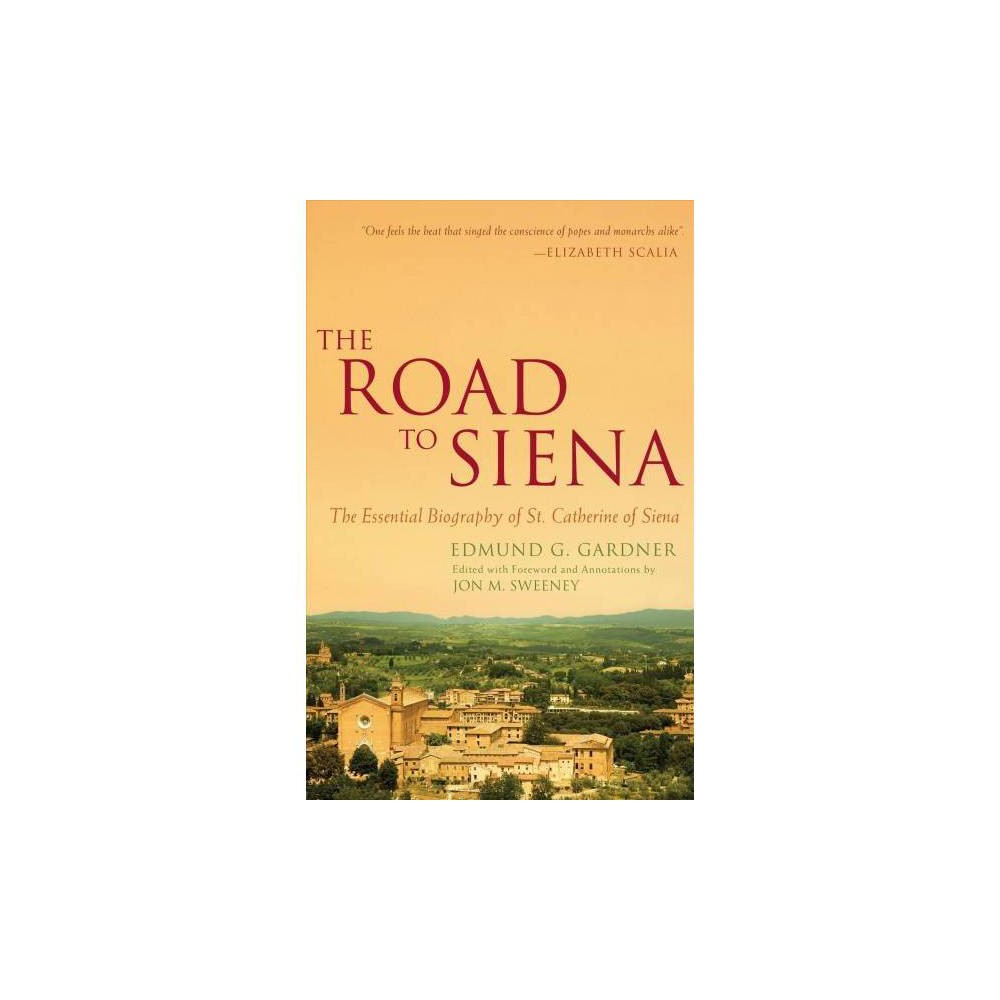 Road to Siena : The Essential Biography of St. Catherine of Siena - Reprint by Edmund G. Gardner