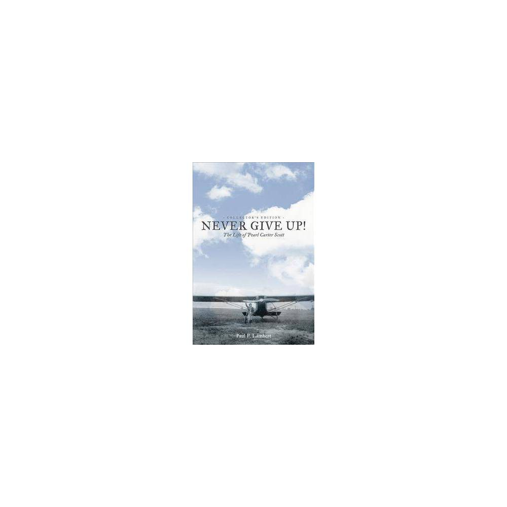 Never Give Up! : The Life of Pearl Carter Scott - Reprint by Paul F. Lambert (Paperback)