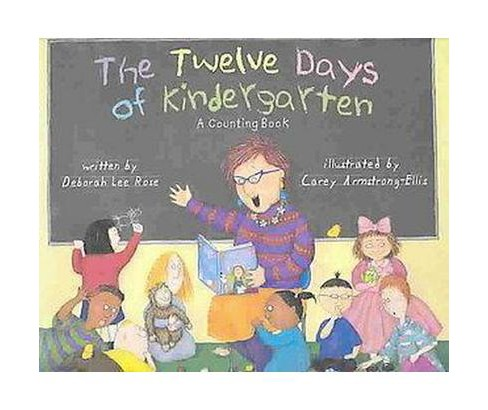 Twelve Days of Kindergarten : A Counting Book (School And Library) (Deborah Lee Rose) - image 1 of 1