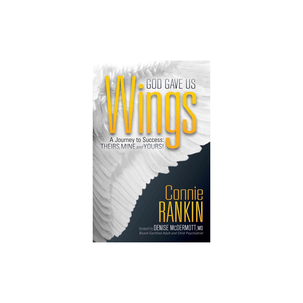 God Gave Us Wings : A Journey to Success: Theirs, Mine and Yours (Hardcover) (Connie Rankin)