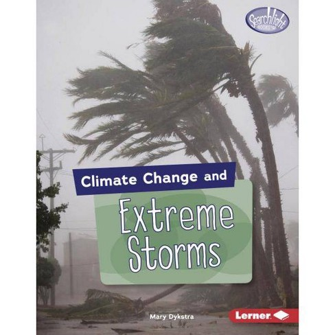 Climate Change and Extreme Storms - (Searchlight Books (Tm) -- Climate Change) by  Mary Dykstra - image 1 of 1
