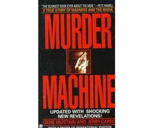 Murder Machine : A True Story of Murder, Madness, and the Mafia (Reprint) (Paperback) (Gene Mustain) - image 1 of 1