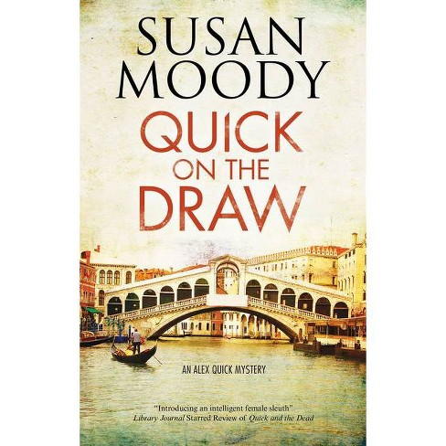 Quick on the Draw - (Alex Quick Mystery) by  Susan Moody (Hardcover) - image 1 of 1