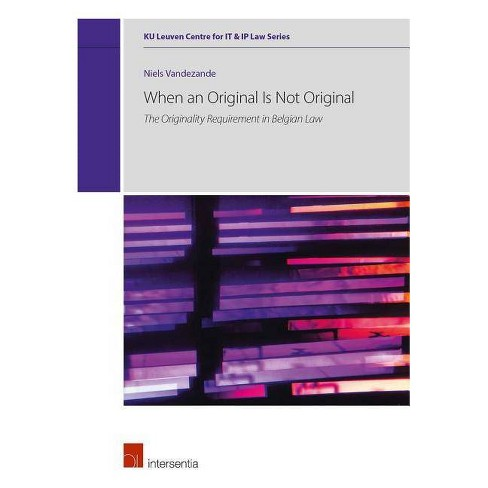 When an Original Is Not Original - (Ku Leuven Centre for It & IP Law) by  Niels Vandezande (Hardcover) - image 1 of 1