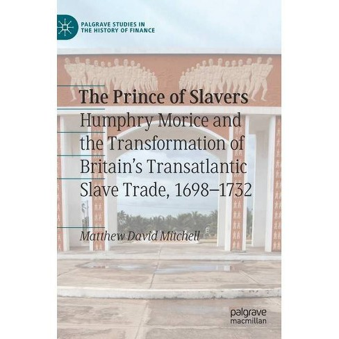 The Prince of Slavers - (Palgrave Studies in the History of Finance) by  Matthew David Mitchell - image 1 of 1