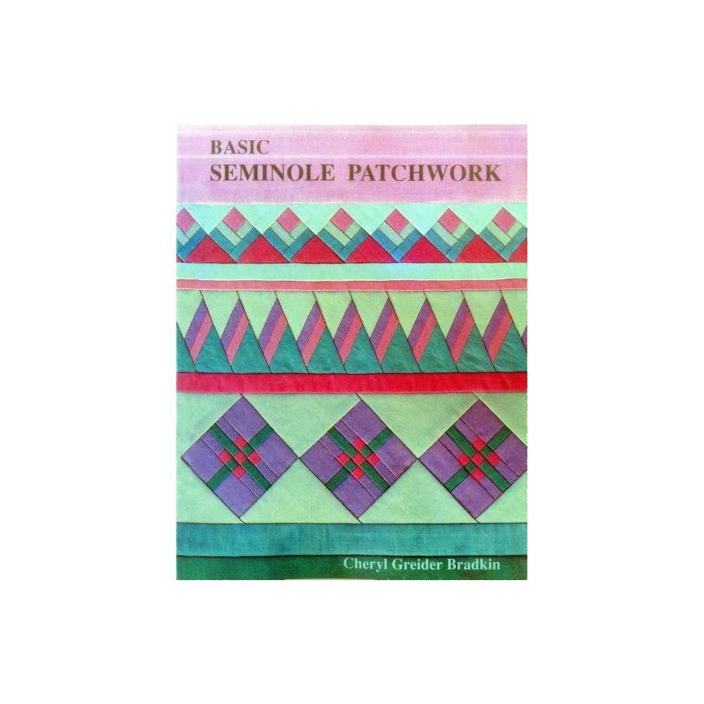Basic Seminole Patchwork Print On Demand Edition By Cheryl Greider Bradkin Paperback